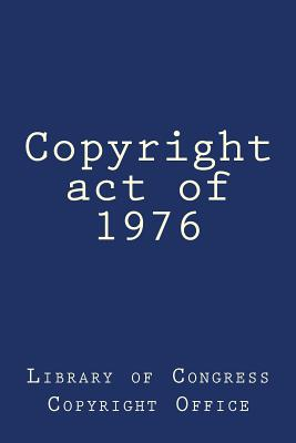 Copyright Act of 1976 - Library of Congress Copyright Office, and Anderson, Taylor (Selected by)