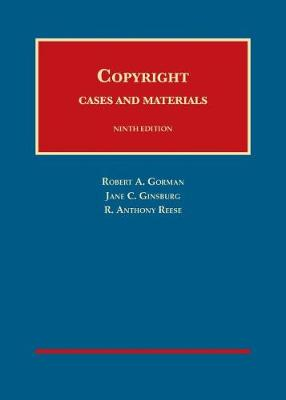Copyright Cases and Materials - Gorman, Robert, and Ginsburg, Jane, and Reese, R.