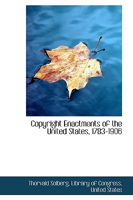 Copyright Enactments of the United States, 1783-1906 - Solberg, Thorvald