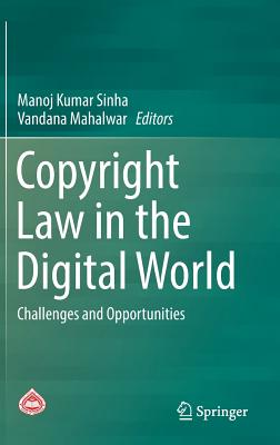 Copyright Law in the Digital World 2017: Challenges and Opportunities - Sinha, Manoj Kumar (Editor), and Mahalwar, Vandana (Editor)