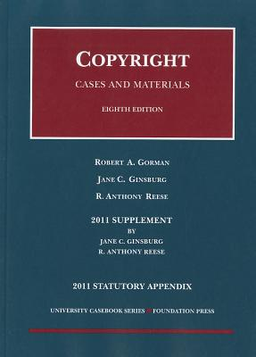 Copyright, Statutory Appendix: Cases and Materials - Gorman, Robert A, and Ginsburg, Jane C, and Reese, R Anthony