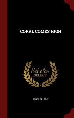 Coral Comes High - P Hunt, George