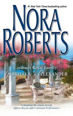 Cordina's Royal Family: Gabriella & Alexander: Affaire Royale/Command Performance - Roberts, Nora