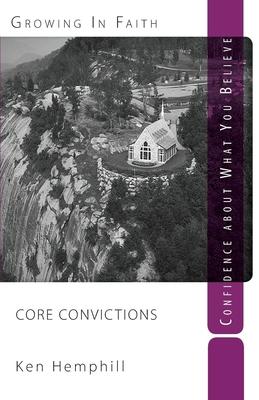 Core Convictions: Foundations of Faith - Hemphill, Ken