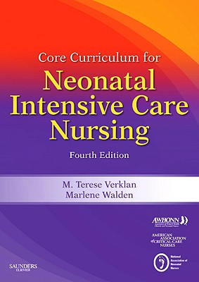 Core Curriculum for Neonatal Intensive Care Nursing - Verklan, M Terese (Editor), and Walden, Marlene (Editor)