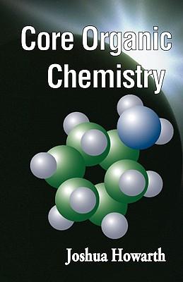 Core Organic Chemistry - Howarth, Joshua