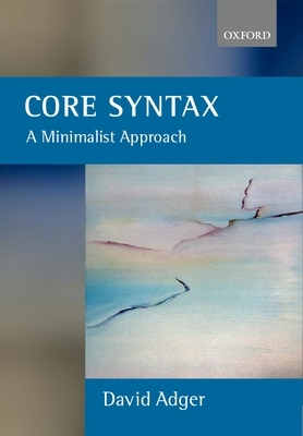 Core Syntax: A Minimalist Approach - Adger, David
