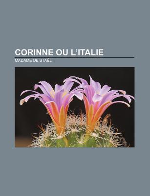 Corinne Ou L'Italie - Sta L, Madame De, and Stael, Madame De