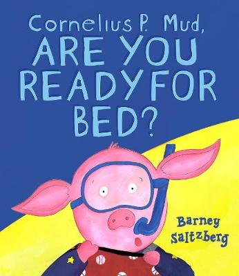 Cornelius P. Mud, Are You Ready for Bed? -