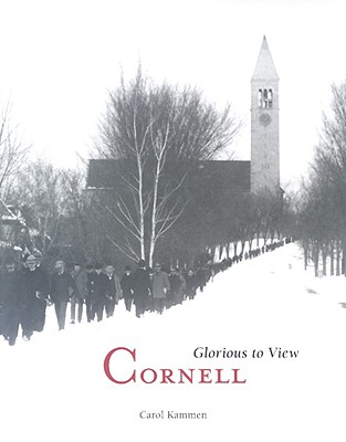 Cornell: Glorious to View - Kammen, Carol, and LaFeber, Walter (Foreword by)