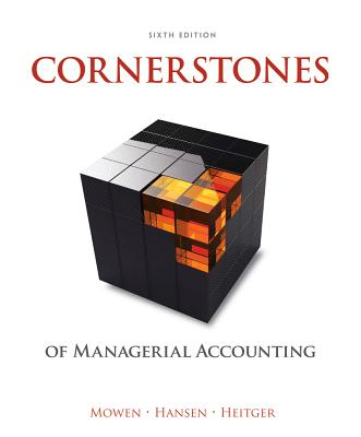 Cornerstones of Managerial Accounting - Mowen, Maryanne M., and Hansen, Don R., and Heitger, Dan L.