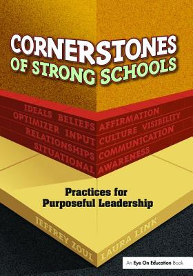 Cornerstones of Strong Schools: Practices for Purposeful Leadership - Zoul, Jeffrey