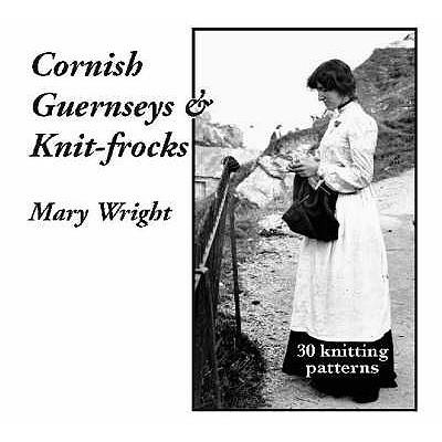 Cornish Guernseys and Knit-frocks - Wright, Mary