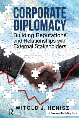 Corporate Diplomacy: Building Reputations and Relationships with External Stakeholders - Henisz, Witold J.