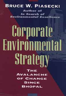 Corporate Environmental Strategy: The Avalanche of Change Since Bhopal - Piasecki, Bruce