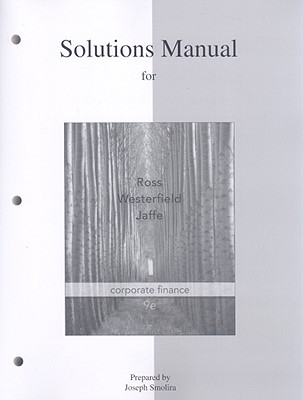 Corporate Finance: Solutions Manual - Ross, Stephen A, Professor, and Westerfield, Randolph, and Jaffe, Jeffrey F