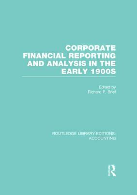 Corporate Financial Reporting and Analysis in the Early 1900s (Rle Accounting) - Brief, Richard P (Editor)