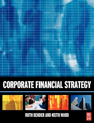 Corporate Financial Strategy - Ward, Keith, and Bender, Ruth