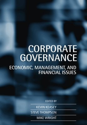 Corporate Governance: Economic and Financial Issues - Keasey, Kevin (Editor), and Wright, Mike (Editor), and Thompson, Steve (Editor)