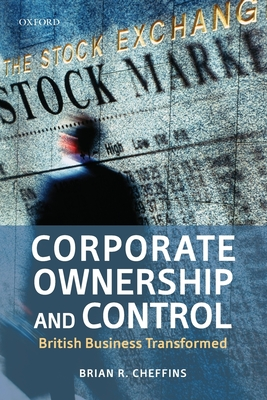 Corporate Ownership and Control: British Business Transformed - Cheffins, Brian R.