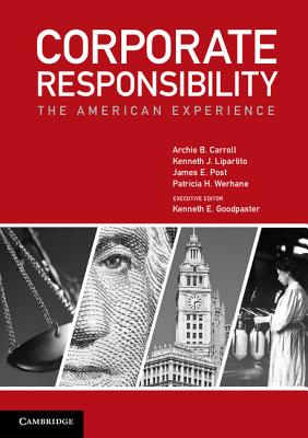 Corporate Responsibility: The American Experience - Carroll, Archie B., and Lepartito, Kenneth J., and Post, James E.