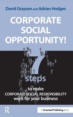 Corporate Social Opportunity!: Seven Steps to Make Corporate Social Responsibility Work for your Business - Grayson, David, and Hodges, Adrian