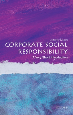 Corporate Social Responsibility: A Very Short Introduction - Moon, Jeremy