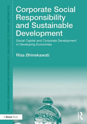 Corporate Social Responsibility and Sustainable Development: Social Capital and Corporate Development in Developing Economies - Bhinekawati, Risa