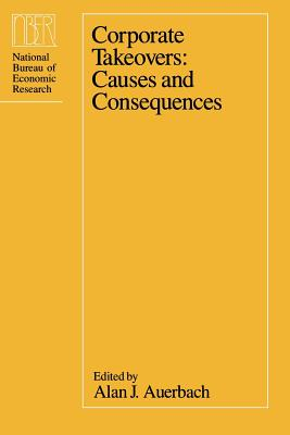 Corporate Takeovers: Causes and Consequences - Auerbach, Alan J (Editor)