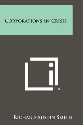 Corporations in Crisis - Smith, Richard Austin