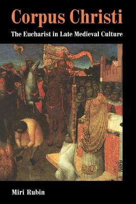 Corpus Christi: The Eucharist in Late Medieval Culture - Rubin, Miri, Professor