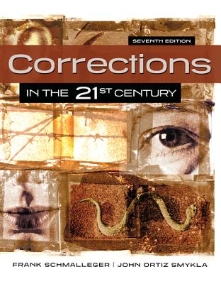 Corrections in the 21st Century - Schmalleger, Frank, and Smykla, John Ortiz