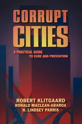 Corrupt Cities: A Practical Guide to Cure and Prevention - Klitgaard, Robert