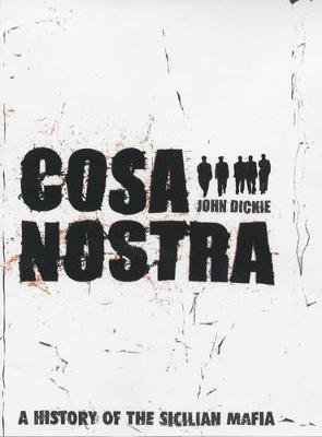 Cosa Nostra: A History of the Sicilian Mafia - Dickie, John