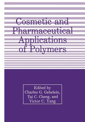 Cosmetic and Pharmaceutical Applications of Polymers - Cheng, T (Editor), and Gebelein, C G (Editor), and Yang, Victor C (Editor)