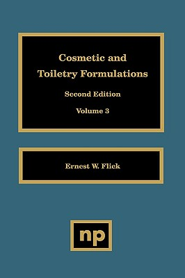 Cosmetic and Toiletry Formulations, Vol. 3 - Flick, Ernest W