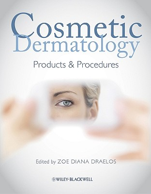 Cosmetic Dermatology: Products and Procedures - Draelos, Zoe Diana (Editor)