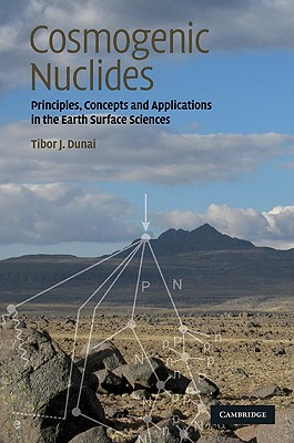 Cosmogenic Nuclides: Principles, Concepts and Applications in the Earth Surface Sciences - Dunai, Tibor J
