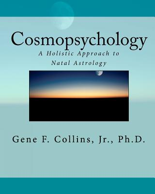 Cosmopsychology: A Holistic Approach to Natal Astrology - Collins Jr, Dr Gene F