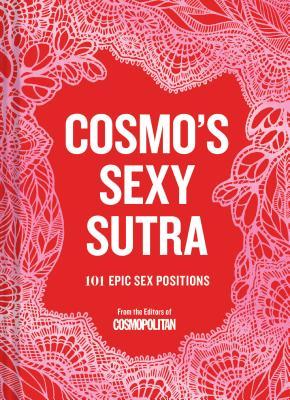 Cosmo's Sexy Sutra: 101 Epic Sex Positions - Cosmopolitan (Editor)