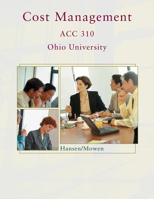 Cost Accounting, Acc 310 Ohio University - Hansen/Mowen