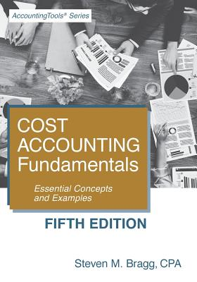 Cost Accounting Fundamentals: Fifth Edition: Essential Concepts and Examples - Bragg, Steven M