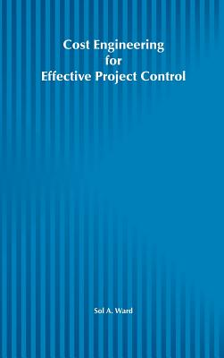Cost Engineering for Effective Project Control - Ward, Sol A