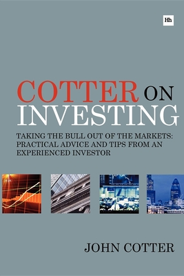Cotter On Investing: Taking the bull out of the markets: practical advice and tips from an experienced investor - Cotter, John