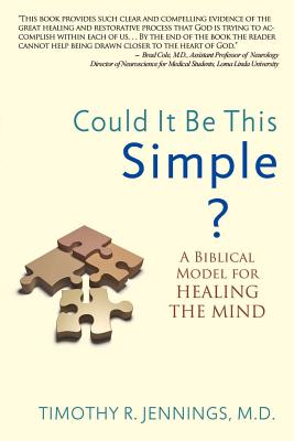 Could It Be This Simple? A Biblical Model For Healing The Mind - Jennings, Timothy R