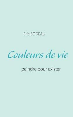 Couleurs de Vie - Bodeau, Eric