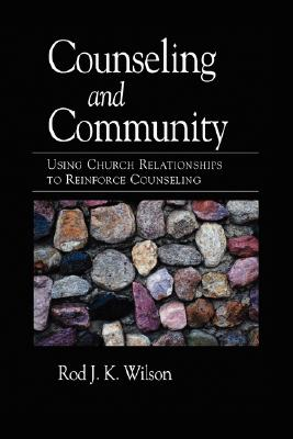 Counseling and Community: Using Church Relationships to Reinforce Counseling - Wilson, Rod