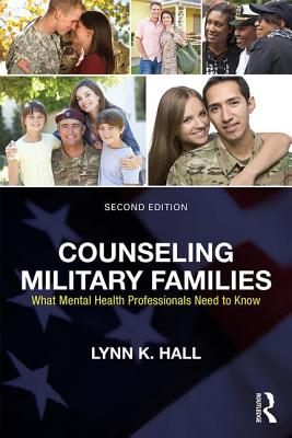 Counseling Military Families: What Mental Health Professionals Need to Know - Hall, Lynn K