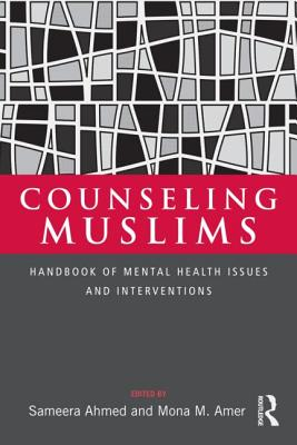 Counseling Muslims: Handbook of Mental Health Issues and Interventions - Ahmed, Sameera (Editor), and Amer, Mona M (Editor)