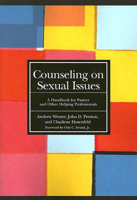 Counseling on Sexual Issues: A Handbook for Pastors and Other Helping Professionals - Weaver, Andrew J, and Preston, John D, PsyD, Abpp, and Hosenfeld, Charlene A
